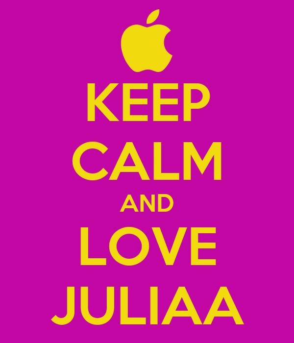 KEEP CALM AND LOVE JULIAA