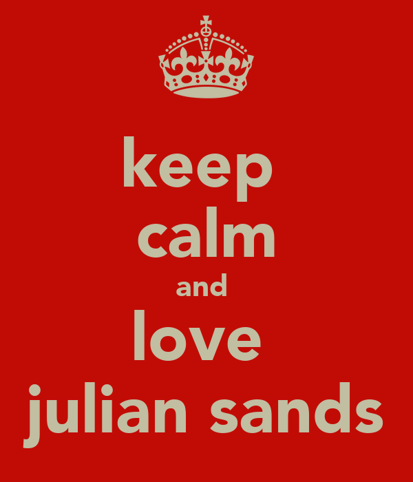 keep  calm and  love  julian sands