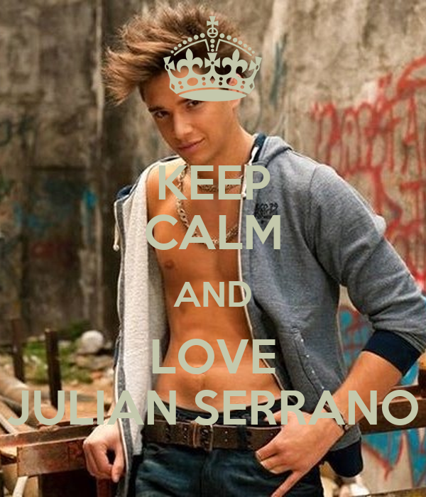 KEEP CALM AND LOVE JULIAN SERRANO