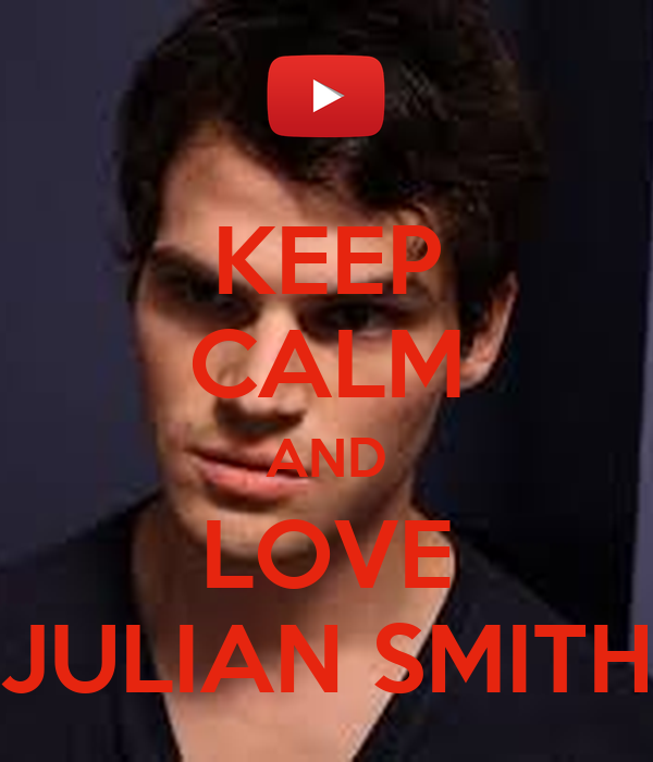 KEEP CALM AND LOVE JULIAN SMITH