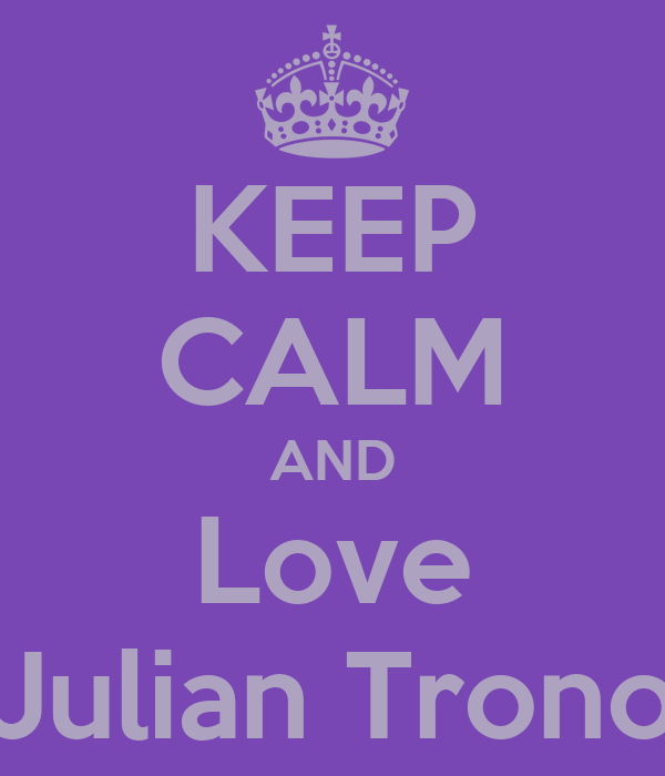 KEEP CALM AND Love Julian Trono