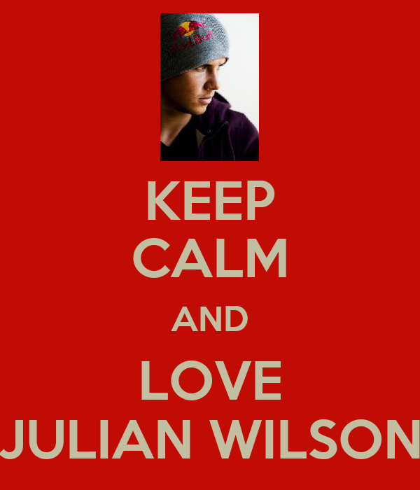 KEEP CALM AND LOVE JULIAN WILSON
