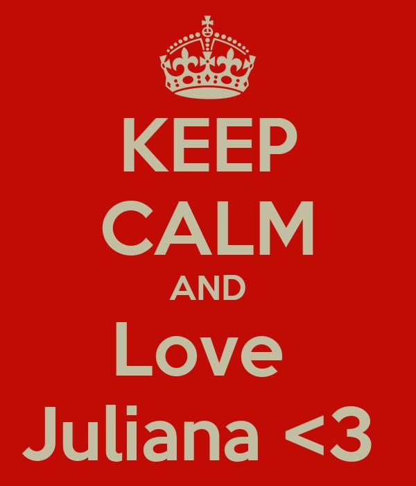 KEEP CALM AND Love  Juliana <3