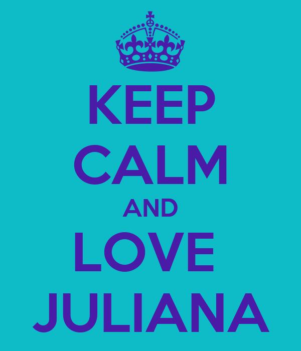 KEEP CALM AND LOVE  JULIANA