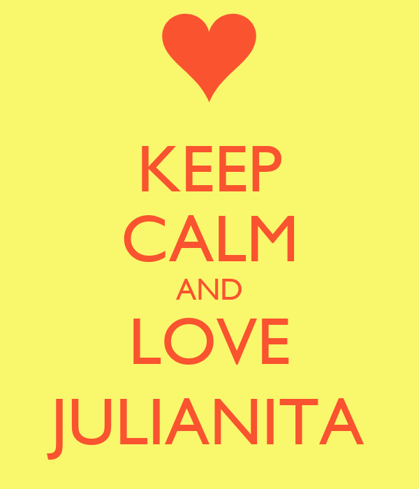 KEEP CALM AND LOVE JULIANITA