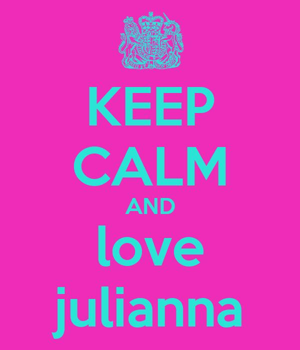 KEEP CALM AND love julianna