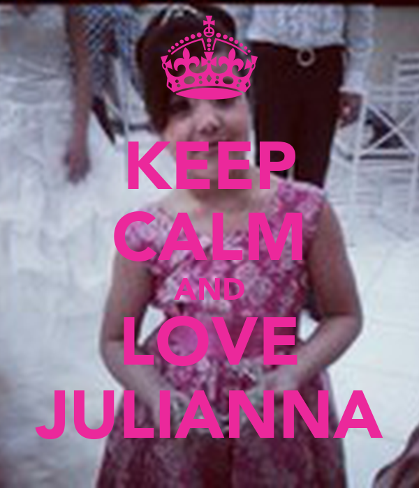 KEEP CALM AND LOVE JULIANNA