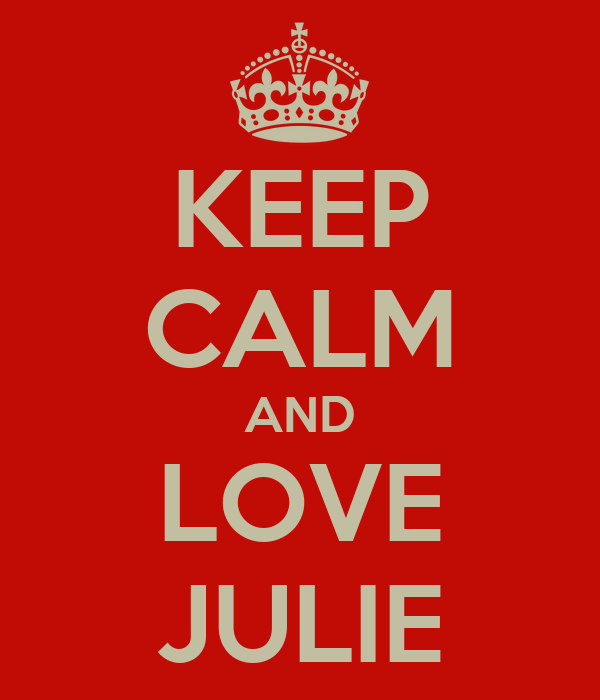 KEEP CALM AND LOVE JULIE