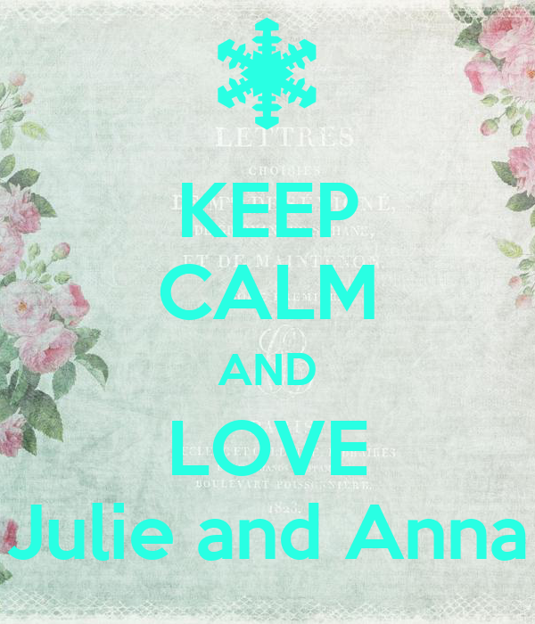 KEEP CALM AND LOVE Julie and Anna