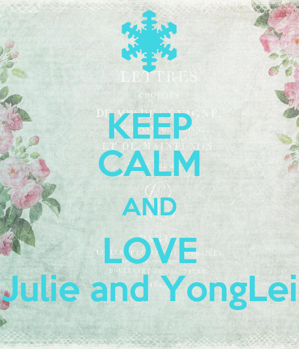 KEEP CALM AND LOVE Julie and YongLei