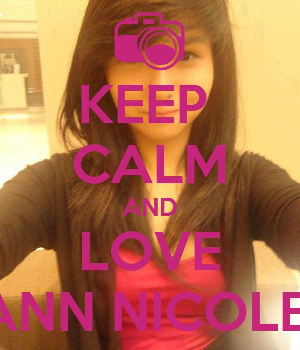 KEEP  CALM AND LOVE JULIE ANN NICOLE CHUA