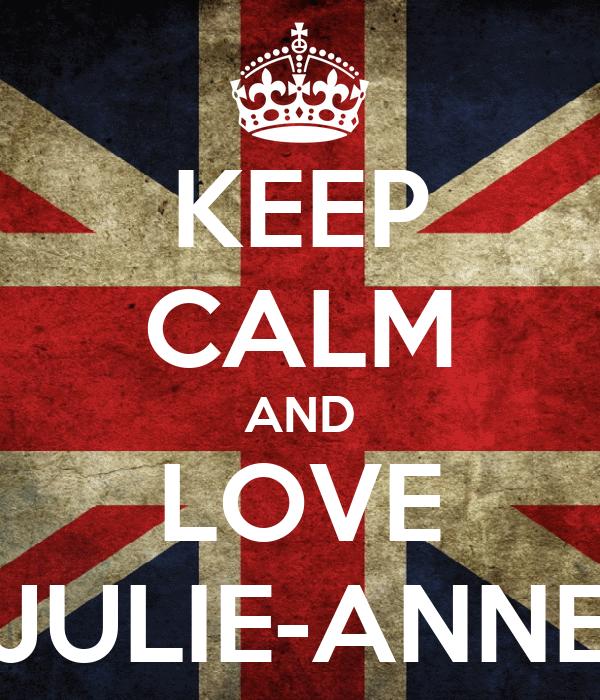 KEEP CALM AND LOVE JULIE-ANNE