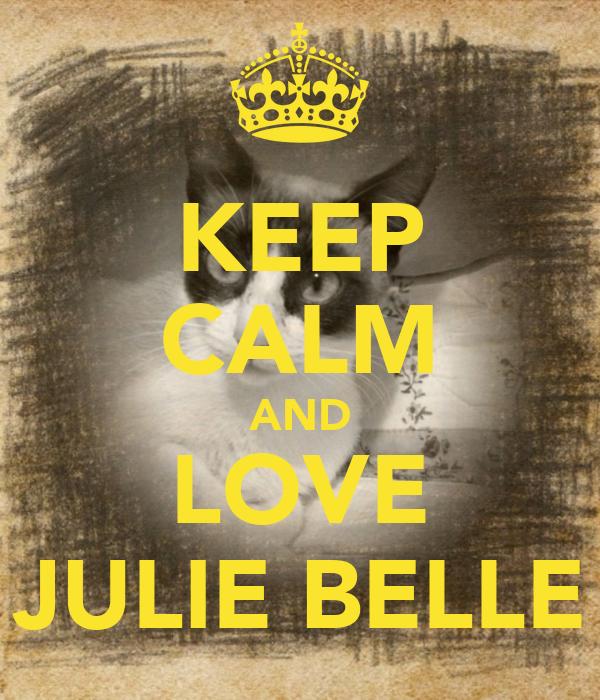 KEEP CALM AND LOVE JULIE BELLE