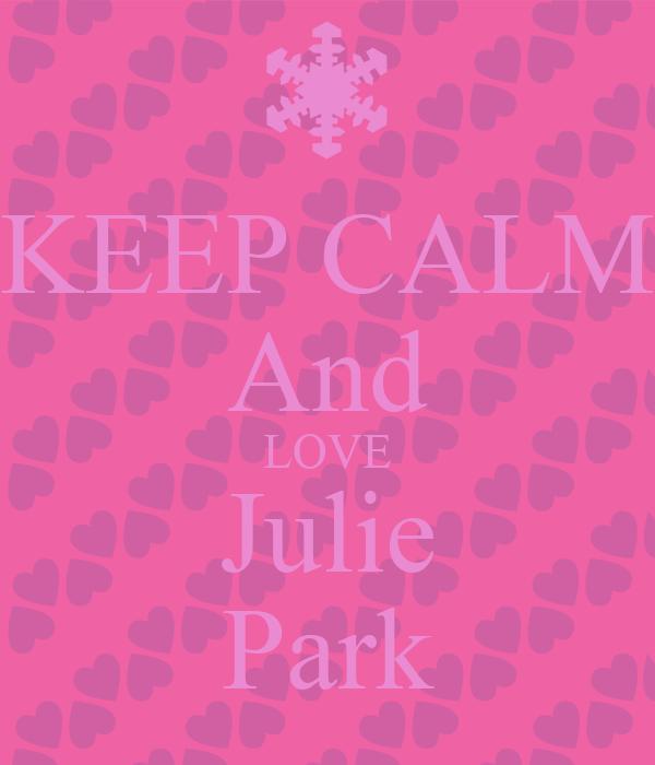 KEEP CALM And LOVE Julie Park