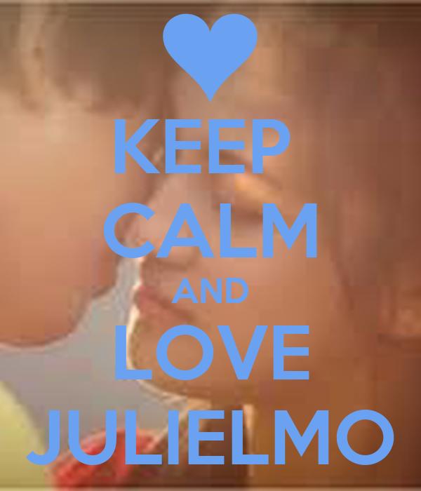 KEEP  CALM AND LOVE JULIELMO