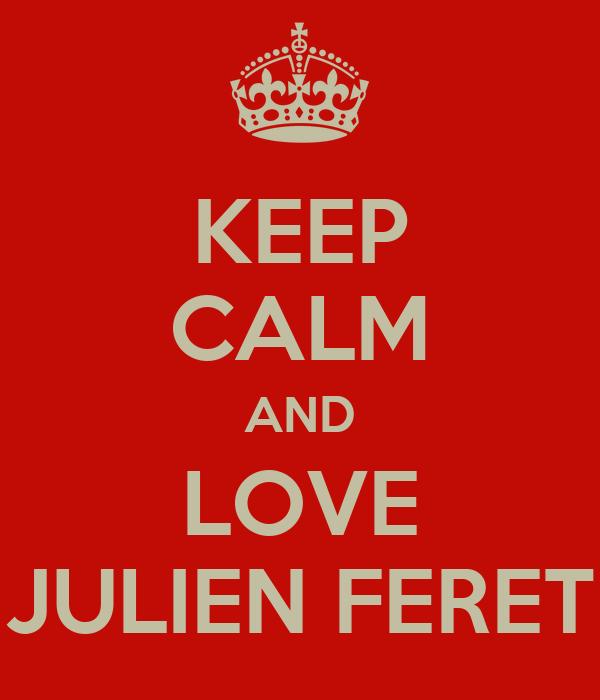 KEEP CALM AND LOVE JULIEN FERET