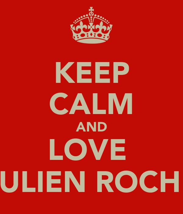 KEEP CALM AND LOVE  JULIEN ROCHE