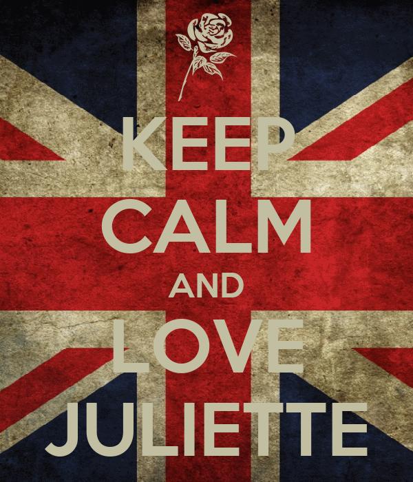 KEEP CALM AND LOVE JULIETTE