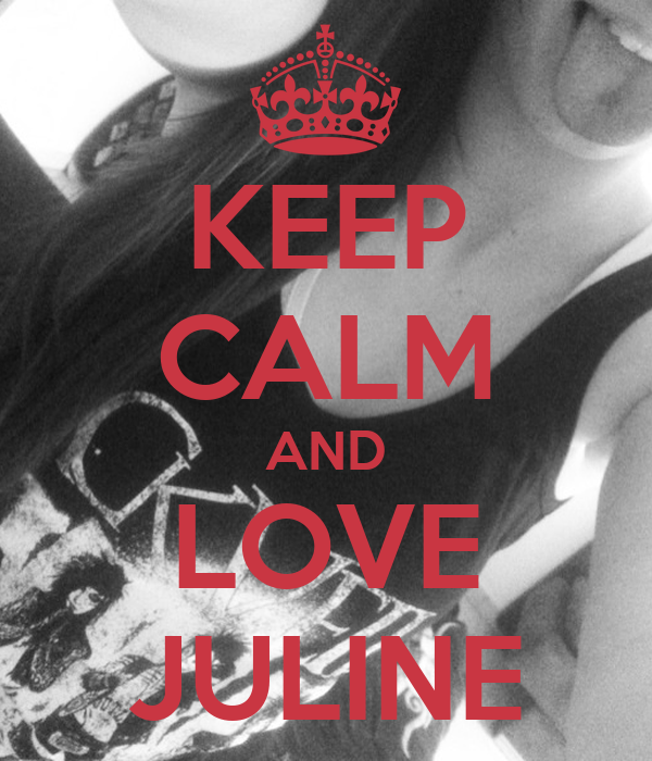 KEEP CALM AND LOVE JULINE