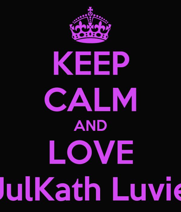 KEEP CALM AND LOVE JulKath Luvie