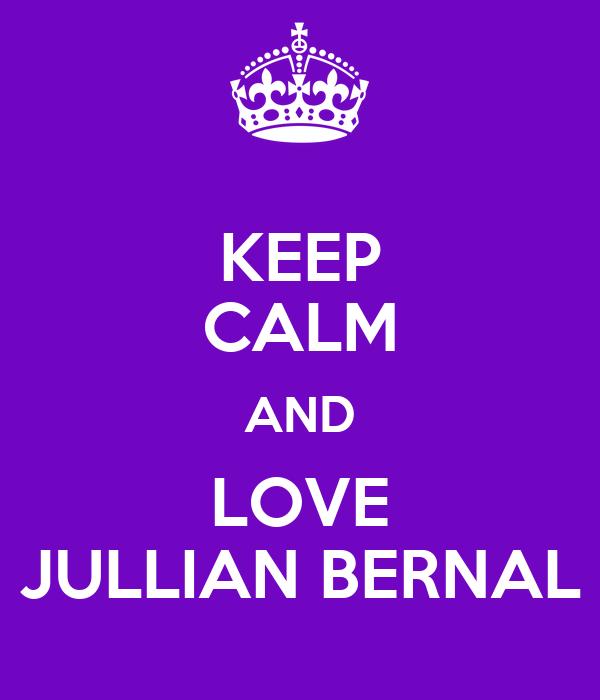 KEEP CALM AND LOVE JULLIAN BERNAL