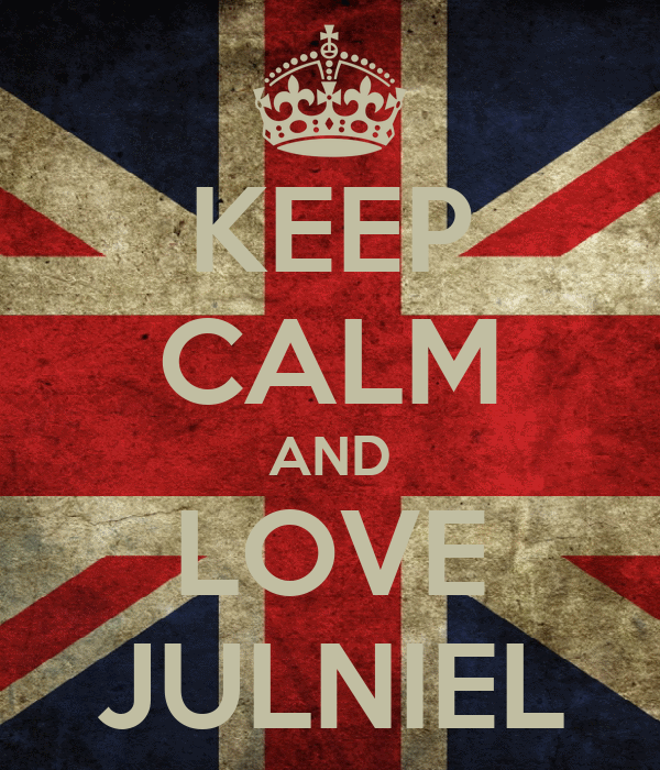 KEEP CALM AND LOVE JULNIEL