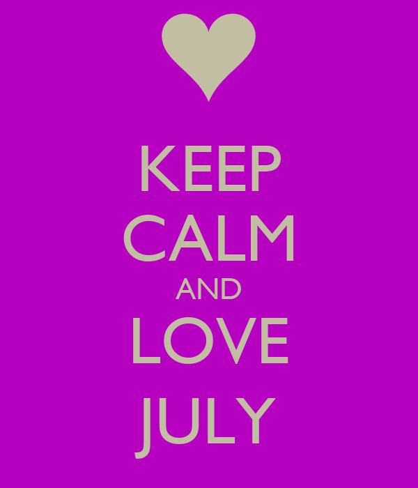 KEEP CALM AND LOVE JULY