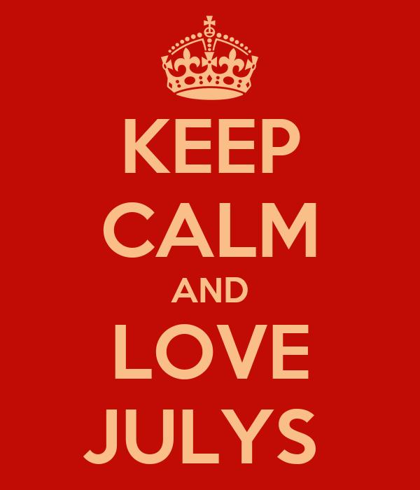 KEEP CALM AND LOVE JULYS