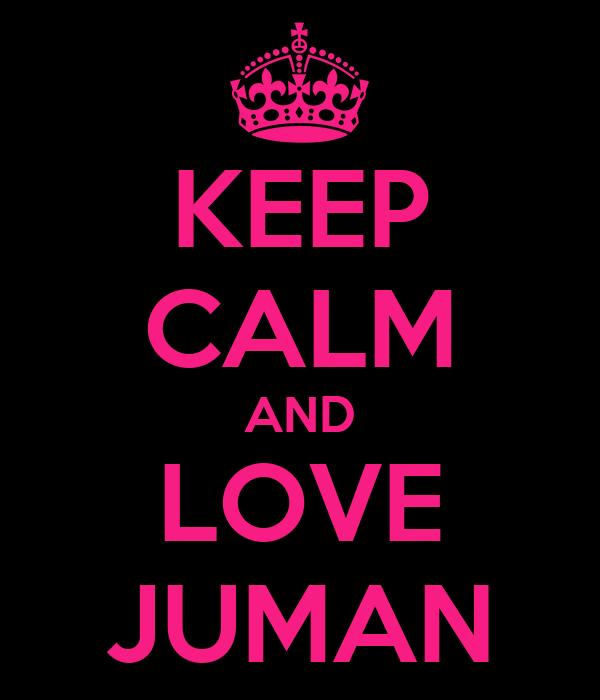 KEEP CALM AND LOVE JUMAN
