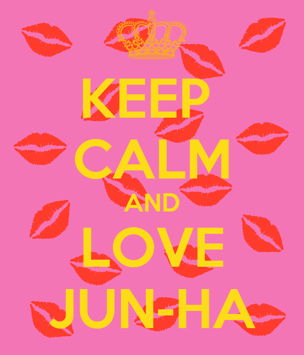 KEEP  CALM AND LOVE JUN-HA