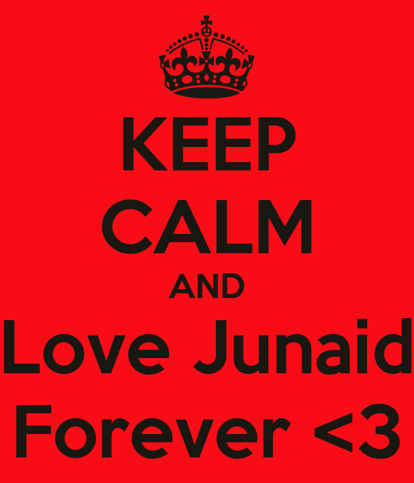 KEEP CALM AND Love Junaid Forever <3