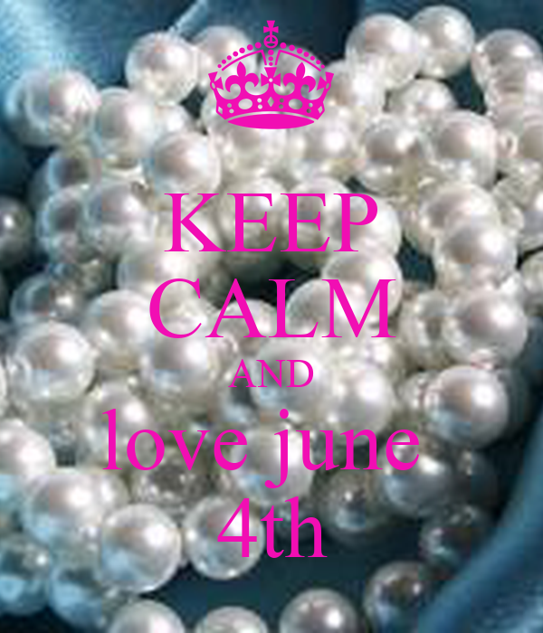 KEEP CALM AND love june  4th