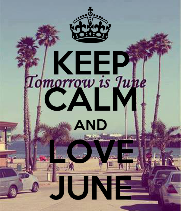 KEEP CALM AND LOVE JUNE