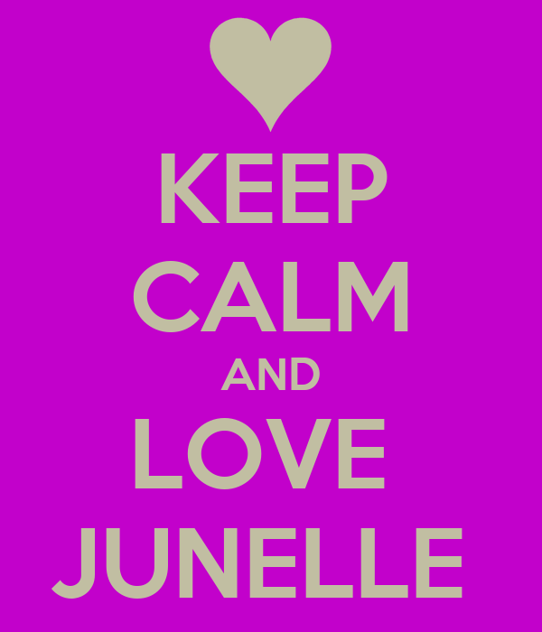KEEP CALM AND LOVE  JUNELLE