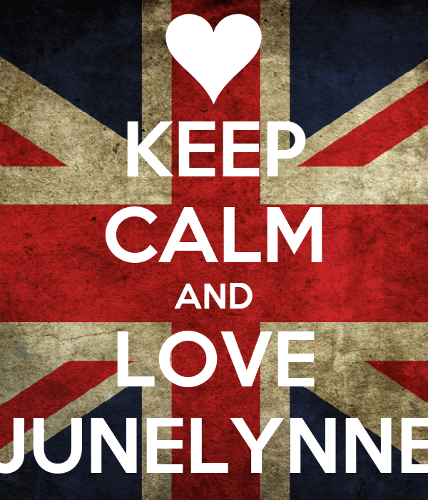 KEEP CALM AND LOVE JUNELYNNE