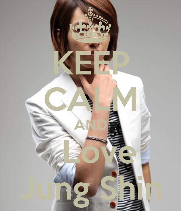 KEEP CALM AND   Love Jung Shin