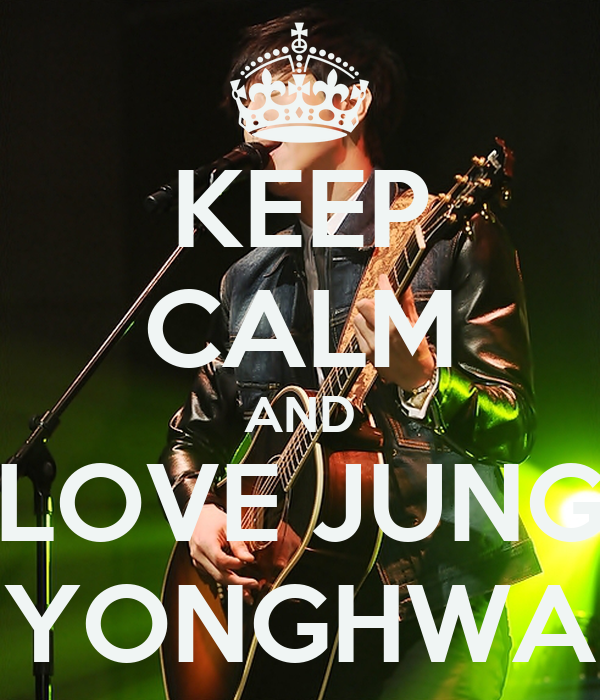KEEP CALM AND LOVE JUNG YONGHWA