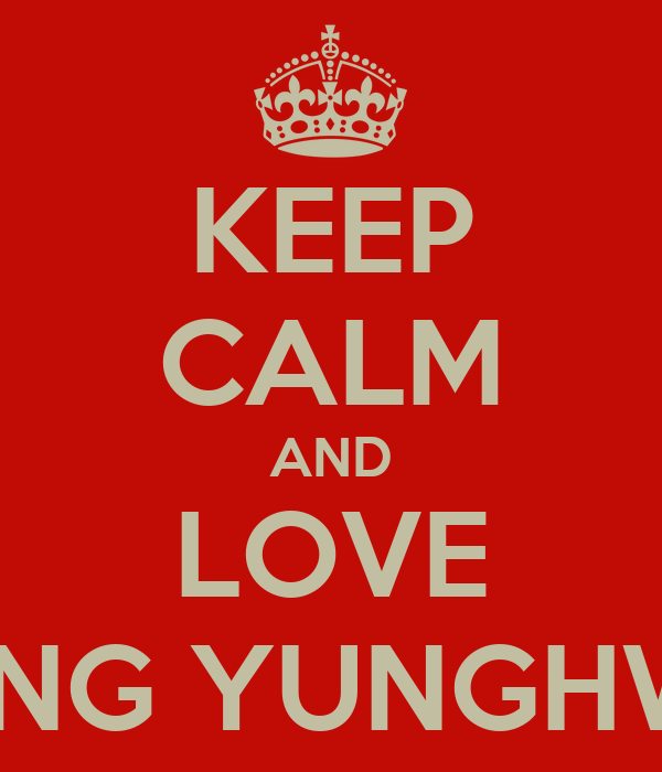 KEEP CALM AND LOVE JUNG YUNGHWA