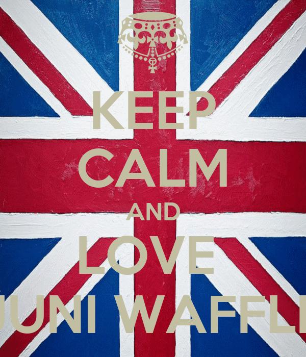 KEEP CALM AND LOVE  JUNI WAFFLE