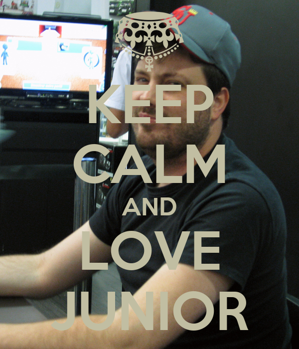 KEEP CALM AND LOVE JUNIOR