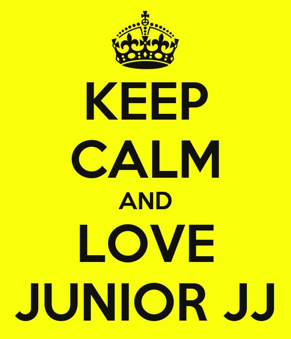 KEEP CALM AND LOVE JUNIOR JJ