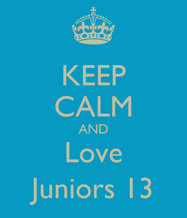 KEEP CALM AND Love Juniors 13
