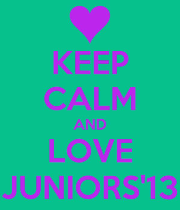 KEEP CALM AND LOVE JUNIORS'13