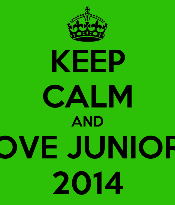 KEEP CALM AND LOVE JUNIORS 2014