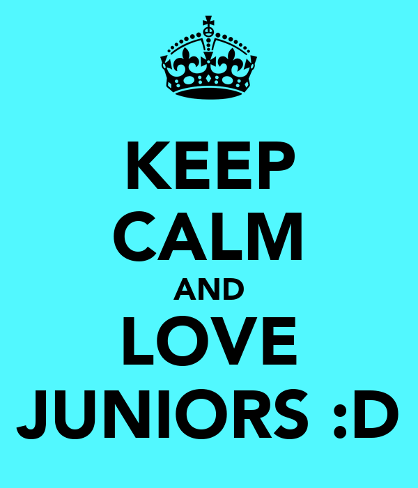 KEEP CALM AND LOVE JUNIORS :D