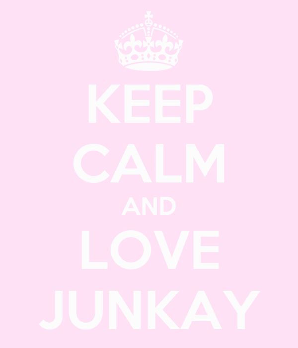 KEEP CALM AND LOVE JUNKAY