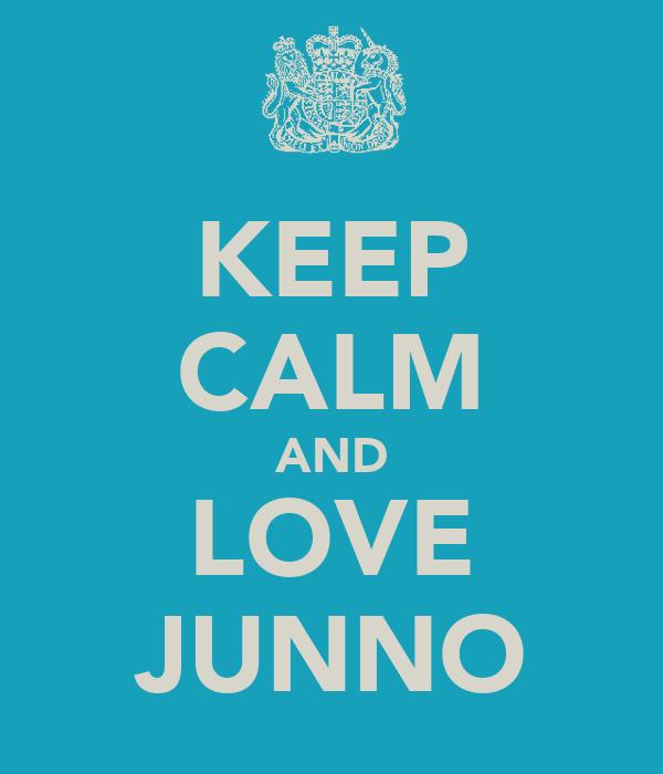 KEEP CALM AND LOVE JUNNO