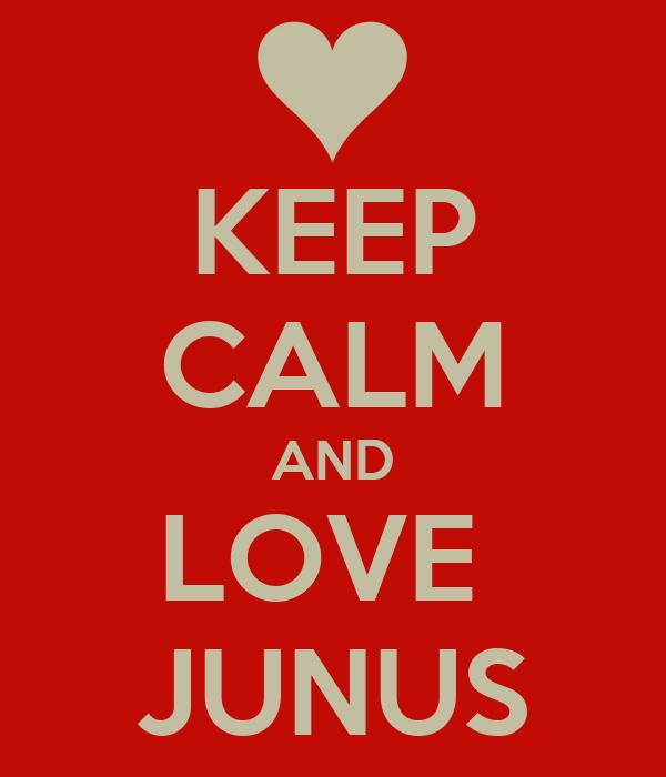 KEEP CALM AND LOVE  JUNUS