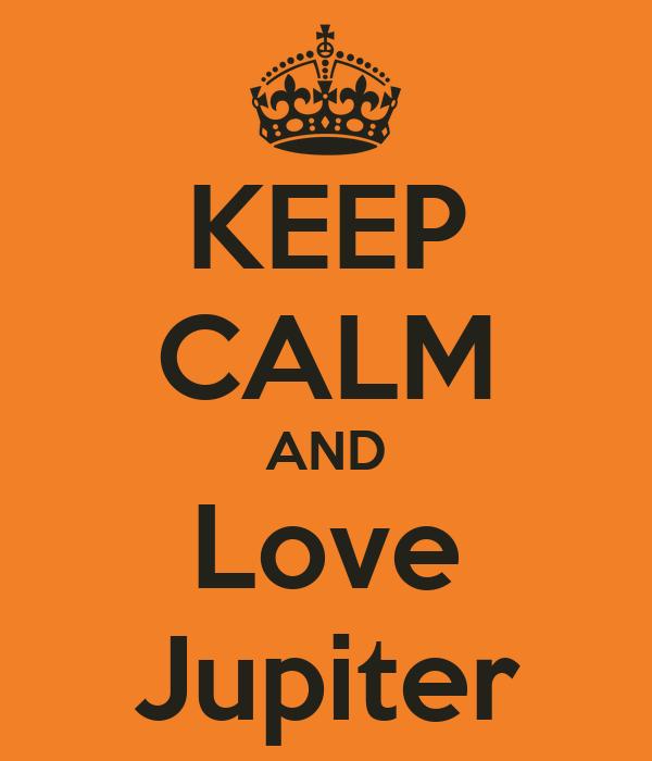 KEEP CALM AND Love Jupiter