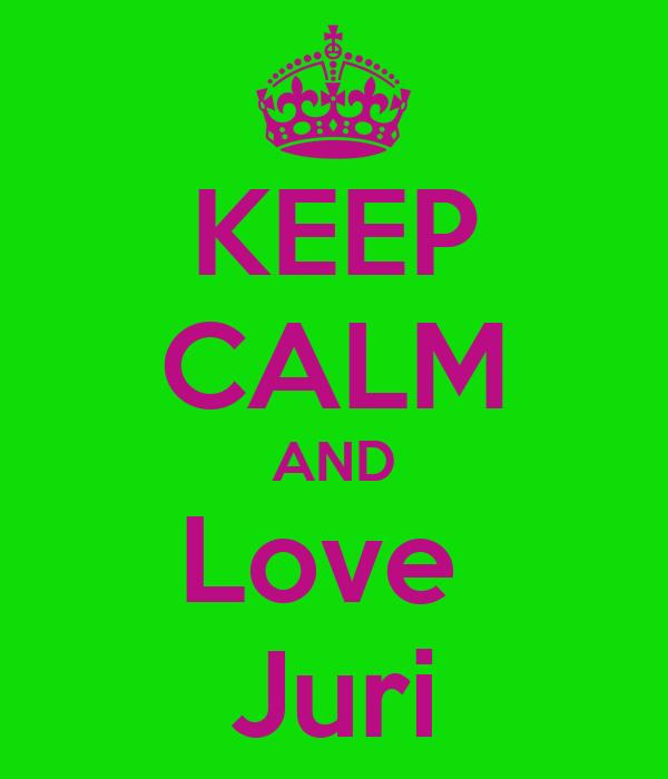 KEEP CALM AND Love  Juri